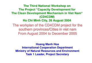 The workplan of the CD4CDM project for the southern provinces/Cities in viet nam From August 2004 to December 2005