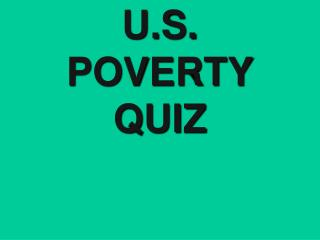 U.S. POVERTY QUIZ