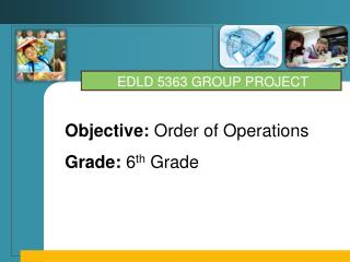 Objective:  Order of Operations Grade:  6 th  Grade