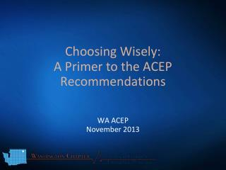 Choosing Wisely: A Primer to the ACEP Recommendations
