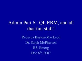 Admin Part 6:  QI, EBM, and all that fun stuff!