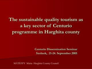 The sustainable quality tourism as a key sector of Centurio  program me in Harghita county