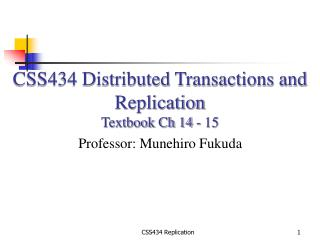 CSS434 Distributed Transactions and Replication Textbook Ch 14 - 15