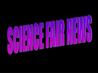 SCIENCE FAIR NEWS