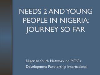 NEEDS 2 AND YOUNG PEOPLE IN NIGERIA: JOURNEY SO FAR