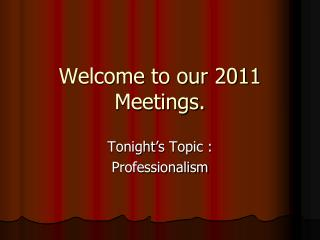 Welcome to our 2011 Meetings.