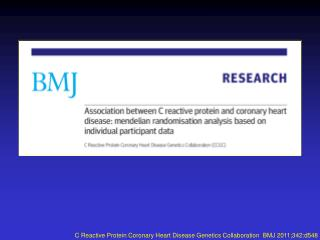 C Reactive Protein Coronary Heart Disease Genetics Collaboration  BMJ 2011;342:d548