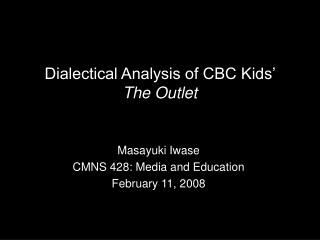 Dialectical Analysis of CBC Kids'  The Outlet