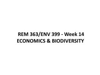 REM 363/ENV 399 - Week 14  ECONOMICS & BIODIVERSITY
