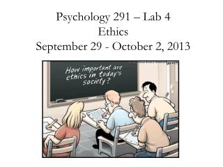 Psychology 291 – Lab 4 Ethics September 29 - October 2, 2013