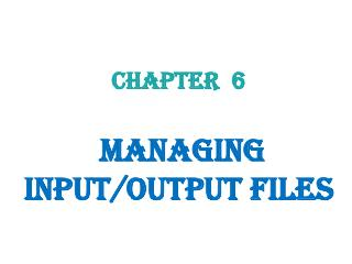 Chapter  6 Managing  Input/Output  Files