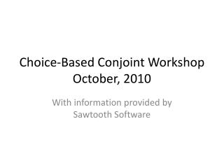 Choice-Based Conjoint Workshop October, 2010