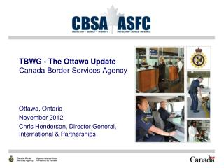 TBWG - The Ottawa Update Canada Border Services Agency