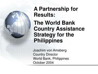 A Partnership for Results: The World Bank  Country Assistance Strategy for the Philippines