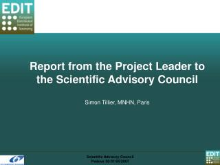 Report from the Project Leader to the Scientific Advisory Council Simon Tillier, MNHN, Paris