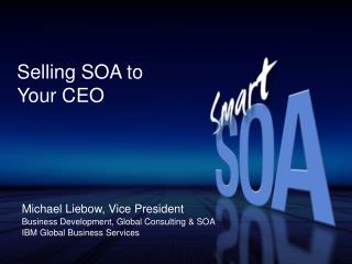 Selling SOA to  Your CEO