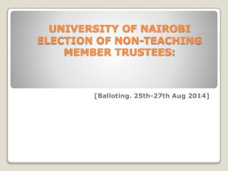 UNIVERSITY OF NAIROBI ELECTION OF NON-TEACHING MEMBER TRUSTEES: