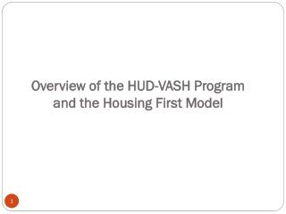 Overview of the HUD-VASH Program and the Housing First Model