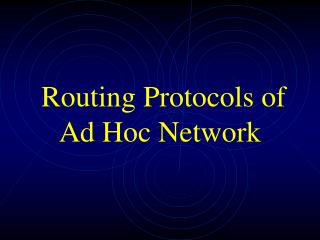 Routing Protocols of  Ad Hoc Network