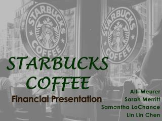 STARBUCKS COFFEE Financial Presentation