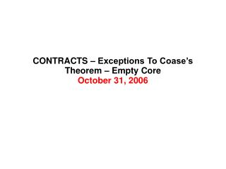 CONTRACTS – Exceptions To Coase's Theorem – Empty Core October 31, 2006