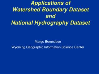 Applications of Watershed Boundary Dataset and National Hydrography Dataset