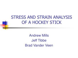 STRESS AND STRAIN ANALYSIS OF A HOCKEY STICK