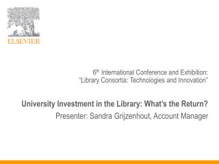"6 th  International Conference and Exhibition: ""Library Consortia: Technologies and Innovation"""