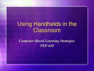 Using Handhelds in the Classroom