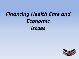 Financing Health Care and Economic  Issues