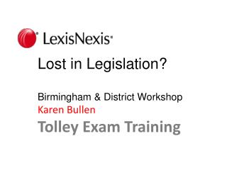 Lost in Legislation? Birmingham & District Workshop Karen Bullen Tolley Exam Training