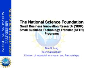 Ben Schrag bschrag@nsf Division of Industrial Innovation and Partnerships