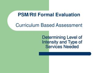PSM/RtI Formal Evaluation  Curriculum Based Assessment