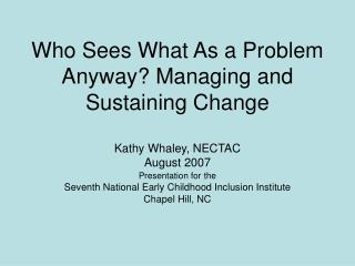 Who Sees What As a Problem Anyway? Managing and Sustaining Change