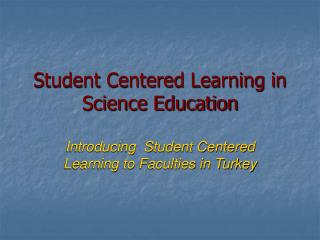 Student Centered Learning in Science Education