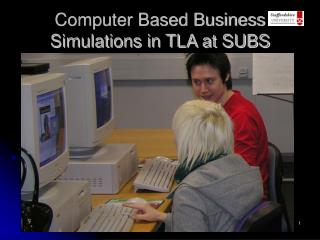 Computer Based Business Simulations in TLA at SUBS