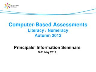 Computer-Based Assessments Literacy / Numeracy Autumn 2012