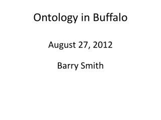 Ontology in Buffalo August 27, 2012