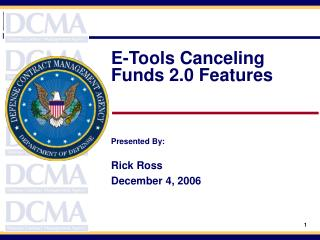 E-Tools Canceling Funds 2.0 Features  Presented By: Rick Ross December 4, 2006