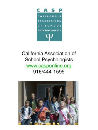 California Association of  School Psychologists casponline 916/444-1595