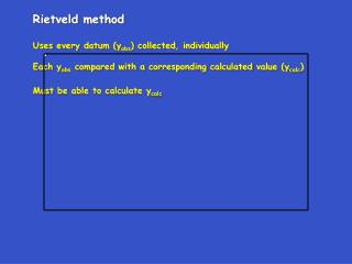 Rietveld method Uses every datum (y obs ) collected, individually