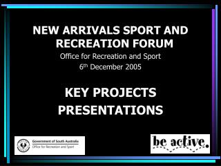 NEW ARRIVALS SPORT AND RECREATION FORUM Office for Recreation and Sport 6 th  December 2005
