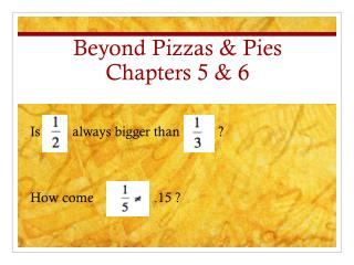 Beyond Pizzas & Pies Chapters  5  &  6