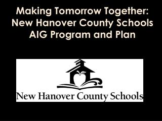 Making Tomorrow Together: New Hanover County Schools AIG Program and Plan