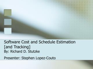 Software Cost and Schedule Estimation [and Tracking] By: Richard D. Stutzke