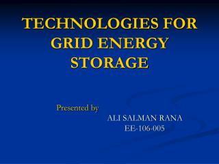 TECHNOLOGIES FOR GRID ENERGY STORAGE