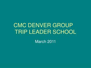 CMC DENVER GROUP	 TRIP LEADER SCHOOL