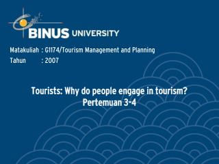 Tourists: Why do people engage in tourism? Pertemuan 3-4