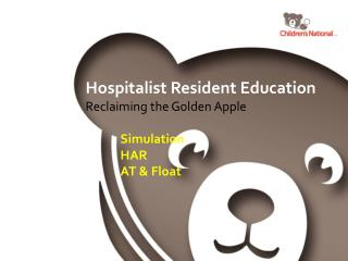 Hospitalist Resident Education Reclaiming the Golden Apple 	Simulation 	HAR 	AT & Float