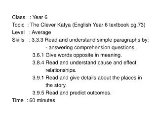 Class   : Year 6 Topic  : The Clever Katya (English Year 6 textbook pg.73) Level   : Average